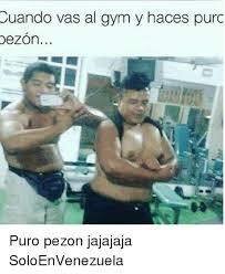 Memes De Gym En Espa Ol - cuando vas al gym y haces purc dezon puro pezon jajajaja