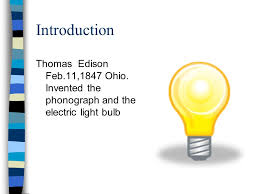 thomas edison by leah introduction thomas edison feb 11 1847 ohio