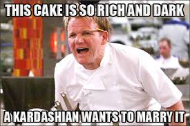 Rich Memes - gordon ramsay angry kitchen meme 006 rich and dark kardashian