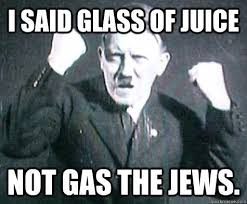 Nazi Meme - glass of juice adolf hitler know your meme