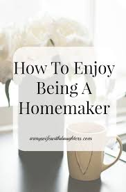 how to love being a homemaker parents mummy bloggers and