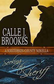 Seeking Book Seeking The Sheriff Masterson County Book 1 By Calle J Brookes