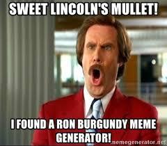 Ron Burgundy Meme - sweet lincoln s mullet i found a ron burgundy meme generator ron