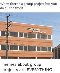 Memes And Everything Funny - when there s a group project but you do all the work 604 allenallen
