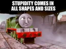 Henry Meme - henry stupidity comes in all shapes and sizes imgflip