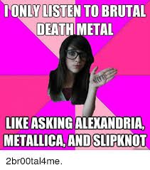 Death Metal Meme - only listen to brutal death metal like asking alexandria metallica