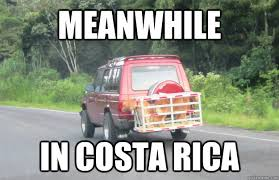 Costa Rica Meme - meanwhile in costa rica memes quickmeme
