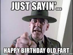 Old Fart Meme - just sayin happy birthday old fart sgthartman meme generator