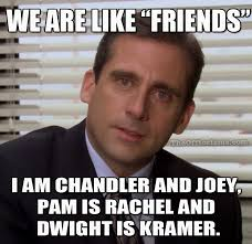 Friends Meme - the office isms michael scott memes