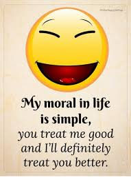 Memes For Fb - fbourhappylifepage my moral in life is simple you treat me good and