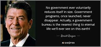 government bureau ronald quote no government voluntarily reduces itself