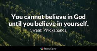 believe images you cannot believe in god until you believe in yourself swami