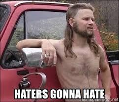 Haters Gonna Hate Meme Generator - haters gonna hate redneck mullet man meme generator
