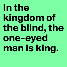 King Of The Blind In The Kingdom Of The Blind The One Eyed Man Is King Post By