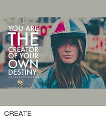 Create Meme With Own Photo - you are nihe creator of your own destiny reciprocal livin create