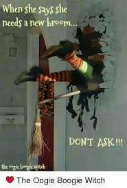 Broom Meme - when she says she needs a new broom don t ask the oogie boogie