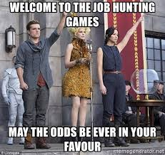 Job Hunting Meme - welcome to the job hunting games may the odds be ever in your
