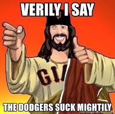 Dodgers Suck Meme - verily i say the dodgers suck mightily jesus giants fan meme