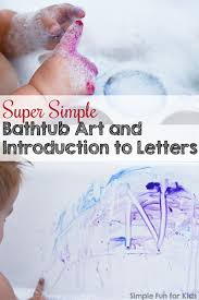 super simple bathtub art and introduction to letters simple fun