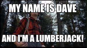 Lumberjack Meme - meme creator lumberjack meme generator at memecreator org