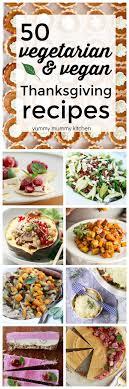 50 vegetarian and vegan thanksgiving recipes vegan thanksgiving