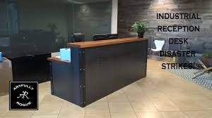 How To Build Reception Desk by Disaster Industrial Reception Desk Project Youtube