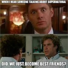 Did We Just Become Best Friends Meme - love supernatural did we just become best friends barbarar94