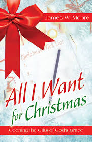 all i want for christmas opening the gifts of god u0027s grace james