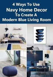 Blue Livingroom 4 Ways To Use Navy Home Decor To Create A Modern Blue Living Room