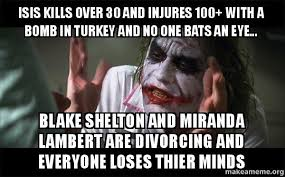 Blake Shelton Meme - isis kills over 30 and injures 100 with a bomb in turkey and no