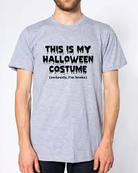 Halloween Shirts Women This Is My Halloween Costume Seriously I U0027m Broke T Shirt Funny Men