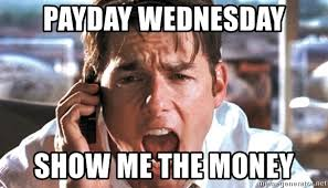 Me On Payday Meme - payday wednesday show me the money jerry maguire coffee meme