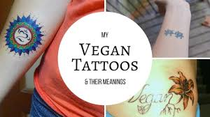 tattoo ink not vegan my vegan tattoos their meanings youtube