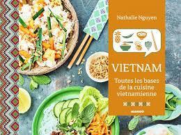 la cuisine vietnamienne cuisine du coup de coeur pour le livre de nathalie nguyen