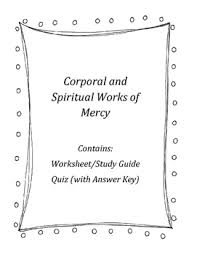corporal and spiritual works of mercy worksheet and quiz by fill