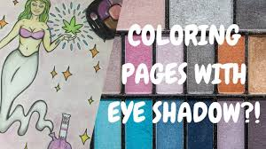 using eye shadow to color coloring pages youtube
