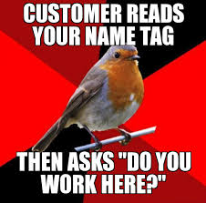 Retail Robin Meme - retail robin customer reads your name tag then asks do you work