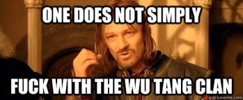 Wu Tang Clan Meme - one does not simply fuck with the wu tang clan one does not