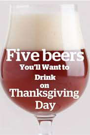 5 beers you ll want to drink on thanksgiving day thanksgiving
