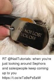 Looking Around Meme - not lost uck off rt when you re just looking around sephora and