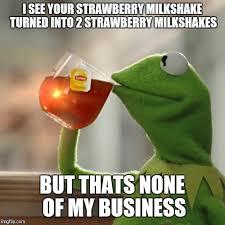 Milkshake Meme - but thats none of my business meme imgflip