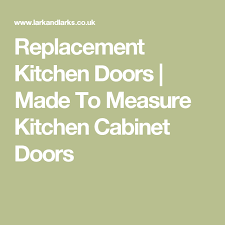 replacement kitchen doors made to measure kitchen cabinet doors