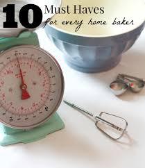 10 Must Haves For Every by 10 Must Haves For Every Home Baker
