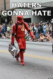 Haters Gonna Hate Meme - most epic haters gonna hate memes break trooper memes