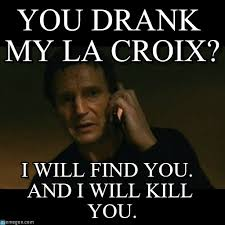 Liam Neeson Meme - you drank my la croix liam neeson taken meme on memegen