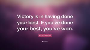 inspirational quote victory bill bowerman quote u201cvictory is in having done your best if you