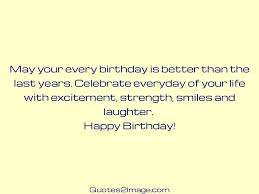 quote excitement may your every birthday is better birthday quotes 2 image
