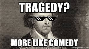 Meme Generator Deal With It - tragedy more like comedy shakespeare deal with it meme generator