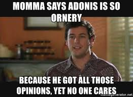 Adonis Meme - momma says adonis is so ornery because he got all those opinions
