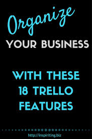 organizing business organize your business with these 18 trello features organizing